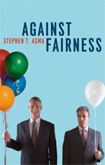 Stephen T. Asma, Against Fairness (2012)