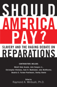 Ray Winbush, Should America Pay? Slavery and the Raging Debate on Reparations (2003)